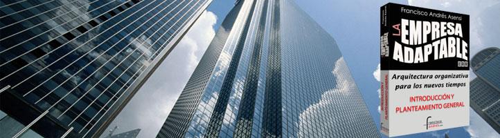 La Empresa Adaptable. Arquitectura organizativa para los nuevos tiempos.